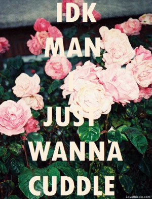 Just Wanna Cuddle with You Quotes