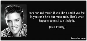 Rock and roll music, if you like it and if you feel it, you can't help ...