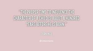 The proper time to influence the character of a child is about a ...