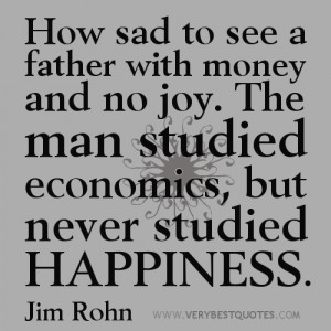 money quotes, How sad to see a father with money and no joy. The man ...