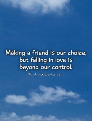 Making a friend is our choice, but falling in love is beyond our ...