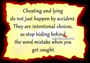 ... choices, so stop hiding behind the word mistake when you get caught