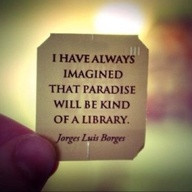 Quote about Books ~ Jorge Luis Borges