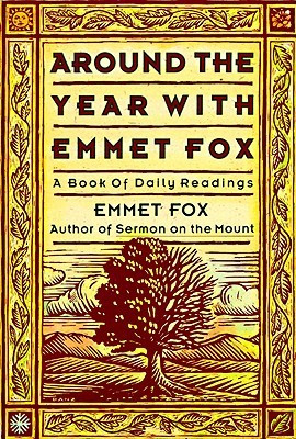 "Start by marking ""Around the Year with Emmet Fox: A Book of Daily ..."