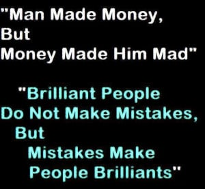 Man made money but money made him mad brilliant people do not make ...