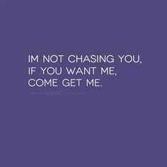 not chasing you... More