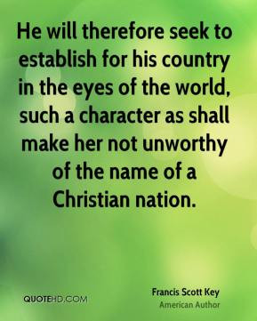 ... not unworthy of the name of a Christian nation. - Francis Scott Key