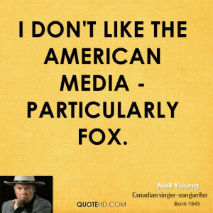 don't like the American media - particularly Fox.