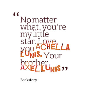 Quotes Picture: no matter what, you're my little star love you ...