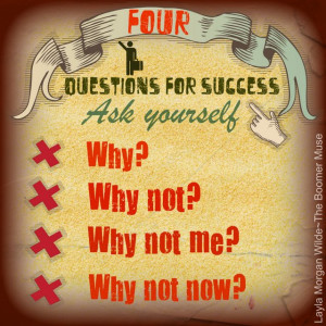 ... For Success Ask Yourself Why, Why Not, Why Not Me, Why Not Now