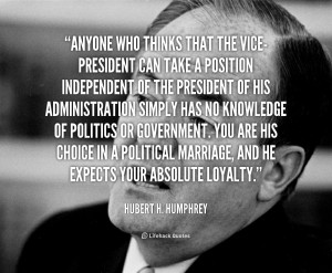 Quote Hubert H Humphrey Anyone Who Thinks That The Vice President Can