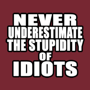 STUPID is as STUPID DOES...