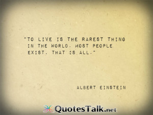 Quotes about life – To live is the rarest thing in the world. Most ...