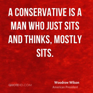 conservative is a man who just sits and thinks, mostly sits.