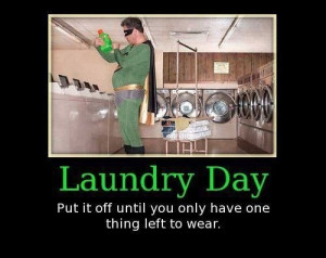 Laundry day, put it off until you only have one thing left to wear