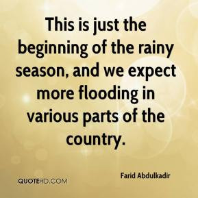 Farid Abdulkadir - This is just the beginning of the rainy season, and ...