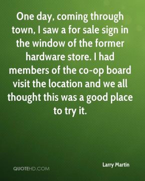 Larry Martin - One day, coming through town, I saw a for sale sign in ...