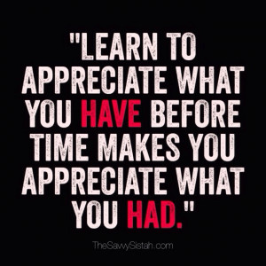 """Savvy Quote: """"Learn to Appreciate What You Have…"""