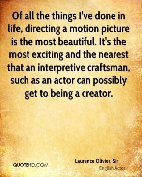 Laurence Olivier, Sir - Of all the things I've done in life, directing ...
