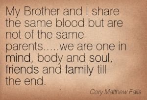 ... Body And Soul, Friends And Family Till The End. - Cory Matthew Falls