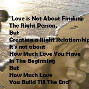 About Finding The Right Person: Quote About Love Is Not About Finding ...