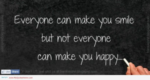 everyone-can-make-you-smile-but-not-everyone-can-make-you-happy.jpg