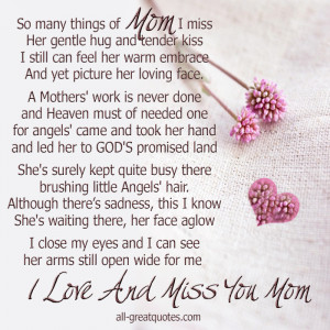 So many things of Mom I miss, her gentle hug and tender kiss, I still ...