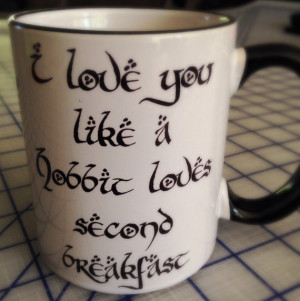 love you like a hobbit loves second breakfast coffee mug
