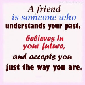 Friend Is Someone Who Understands Your Past