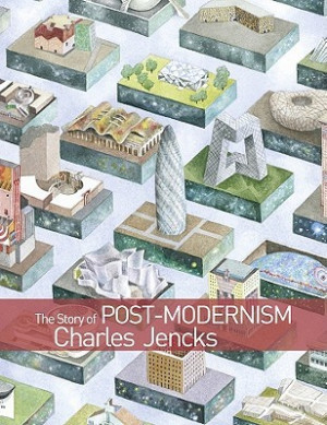 The Story of Post-Modernism: Five Decades of the Ironic, Iconic and ...