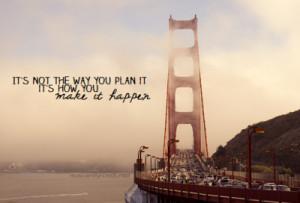 way you plan it it s how you make it happen bridge hello cold world ...