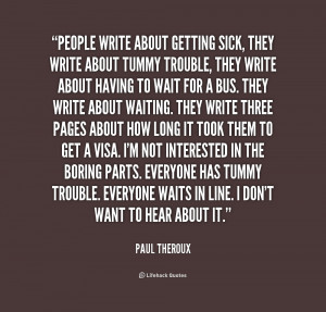quote-Paul-Theroux-people-write-about-getting-sick-they-write-213784 ...