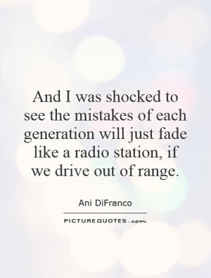 Mistake Quotes Generations Quotes Ani DiFranco Quotes