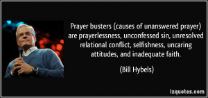 (causes of unanswered prayer) are prayerlessness, unconfessed sin ...