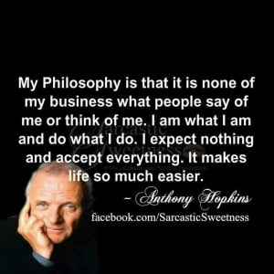 Anthony Hopkins My philosophy