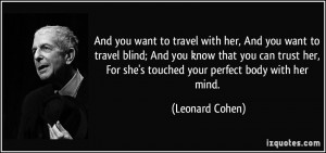 And you want to travel with her, And you want to travel blind; And you ...