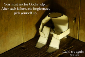 You must ask for God's help … After each failure, ask forgiveness ...