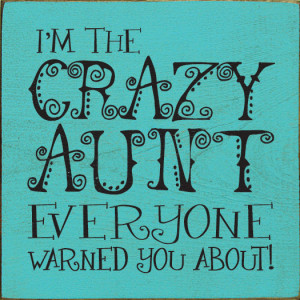 the crazy aunt everyone warned you about!