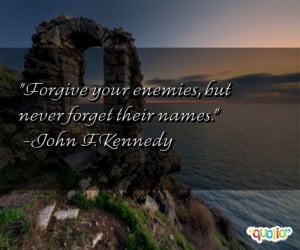 ... Quotes http://www.famousquotesabout.com/quote/Forgive-your-enemies-but
