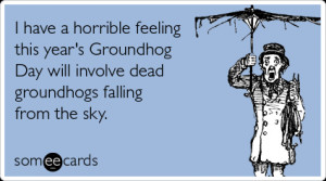 Now for some of my favorite Groundhog Day quotes :