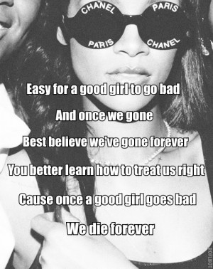 good girl to go bad and once we gone best believe we've gone forever ...