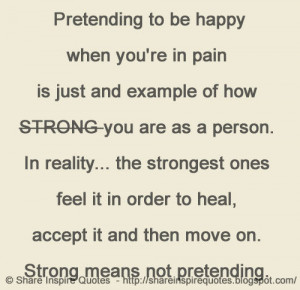 Pretending to be happy when you're in pain is just and example of h...