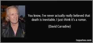 You know, I've never actually really believed that death is inevitable ...