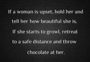 Good advice! If a woman is upset...