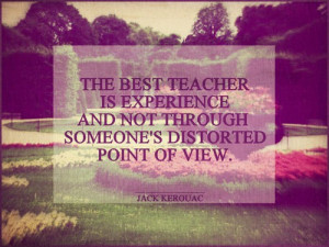 Jack kerouac, quotes, sayings, best teacher, experience