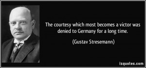 The courtesy which most becomes a victor was denied to Germany for a ...