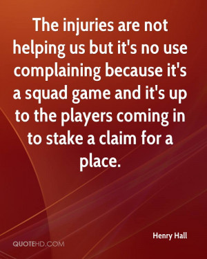 The injuries are not helping us but it's no use complaining because it ...
