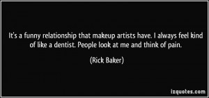 It's a funny relationship that makeup artists have. I always feel kind ...