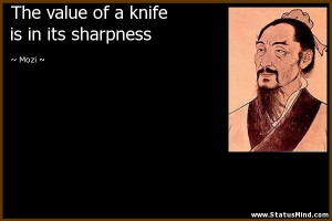 The value of a knife is in its sharpness - Mozi Quotes - StatusMind ...