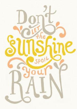 Don't Let The Sunshine Spoil Your Rain